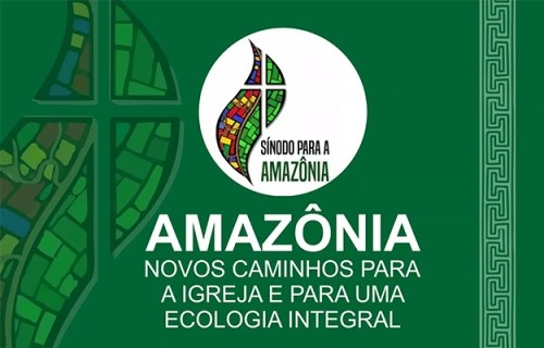 AMAZÔNIA: Novos caminhos para a Igreja e para a Ecologia Integral